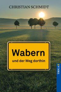 Christian Schmidt: Wabern und der Weg dorthin